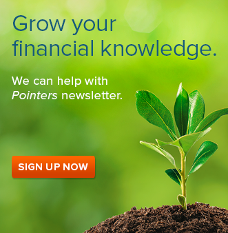 Text written on green background: Grow your financial knowledge.  We can help with Pointers newsletter.  SIGN UP NOW