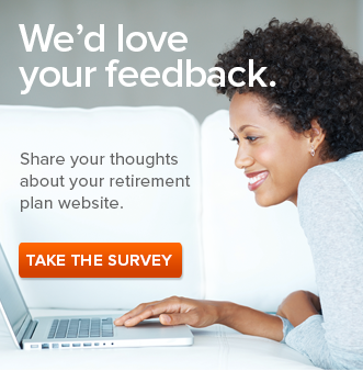 We'd love our feedback. Share your thoughts about your retirement plan website. Take the Survey. Image: woman sitting at a laptop smiling.
